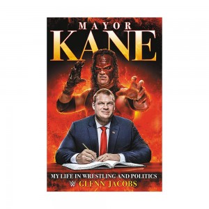 """Mayor Kane: My Life in Wrestling and Politics"" Book (Includes Autographed Sticker Card)"