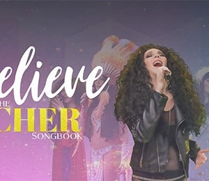 Believe - The Cher Songbook at New Victoria Theatre